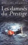 Régis Le Sommier - Les damnés du Prestige.