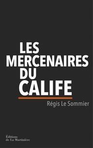 Régis Le Sommier - Les Mercenaires du Calife.