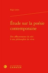 Régis Lefort - Etude sur la poésie contemporaine - Des affleurements du réel à une philosophie du vivre.