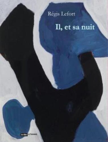 Régis Lefort - Il, et sa nuit.
