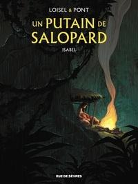 Régis Loisel et Olivier Pont - Un putain de salopard - Tome 1 - Isabel.