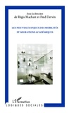 Régis Machart et Fred Dervin - Les nouveaux enjeux des mobilités et migrations académiques.