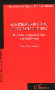 Régis Malet et Estelle Brisard - Modernisation de l'école et contextes culturels - Des politiques aux pratiques en France et en Grande-Bretagne.