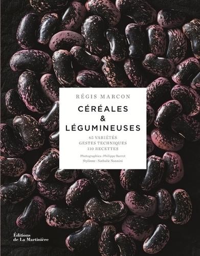 Céréales & légumineuses. 65 céréales et légumineuses, gestes et techniques, 110 recettes
