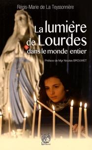 La lumière de Lourdes dans le monde - Régis-Marie de La Teyssonnière |