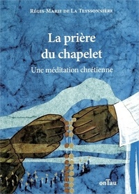 Régis-Marie de La Teyssonnière - La prière du chapelet - Une méditation chrétienne.