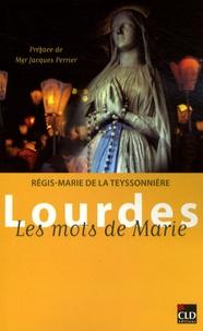 Régis-Marie de La Teyssonnière - Lourdes - Les mots de Marie.