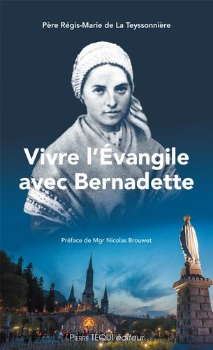 Régis-Marie de La Teyssonnière - Vivre l'Evangile avec Bernadette.