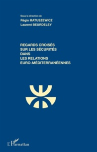 Régis Matuszewicz et Laurent Beurdeley - Regards croisés sur les sécurités dans les relations euro-méditerranéennes.