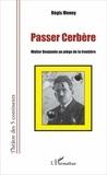 Régis Meney - Passer cerbère - Walter Benjamin au piège de la frontière.