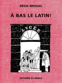 Régis Messac - A bas le latin !.