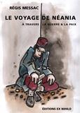 Régis Messac - Le voyage de Néania à travers la guerre et la paix.