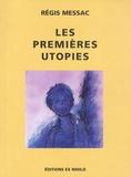 Régis Messac - Les premières utopies - Suivi La négation du progrès dans la littérature moderne ou Les Antiutopies.
