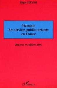 Régis Meyer - Mémento des services publics urbains en France - Repères et chiffres-clefs.