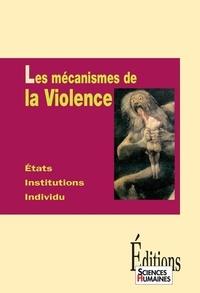 Régis Meyran - Les mécanismes de la Violence - Etats, institutions, individu.