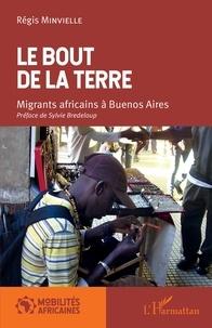 Régis Minvielle - Le bout de la terre - Migrants africains à Buenos Aires.