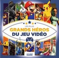 Régis Monterrin - Les plus grands héros du jeu vidéo.