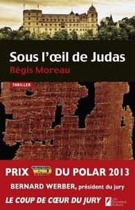 Régis Moreau - Sous l'oeil de Judas.
