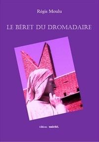 Régis Moulu - Le béret du dromadaire.