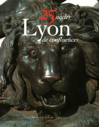 Régis Neyret - Lyon 25 siècles de confluences - Art, histoire et architecture.