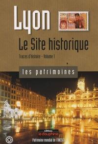 Régis Neyret - Lyon, Traces d'histoire - Tome 1, Le Site historique.