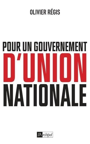 Régis Olivier - Pour un gouvernement d'union nationale.