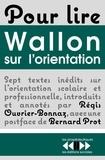 Régis Ouvrier-Bonnaz et Henri-Paul-Hyacinthe Wallon - Pour lire Wallon sur l'orientation - Sept textes inédits d'Henri Wallon.