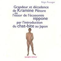 Régis Passager - Grandeur et décadence de Kramine Plétore - Ou l'essor de l'économie nippone par l'introduction du chat-bite au Japon.
