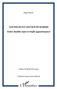 Régis Pierret - Les filles et fils de harkis - Entre double rejet et triple appartenance.