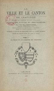 Régis Pontvianne et P. Chanut - La ville et le canton de Craponne depuis les origines jusqu'à nos jours. Histoire civile et religieuse (1). La ville et la paroisse de Craponne.