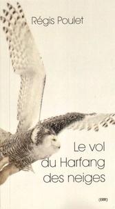 Régis Poulet - Le vol du harfang des neiges - Des grottes peintes à la géopoétique.