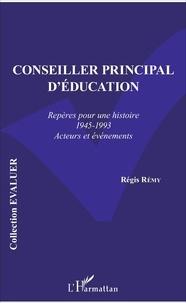 Régis Rémy - Conseiller principal d'éducation - Repères pour une histoire (1945-1993) Acteurs et événements.
