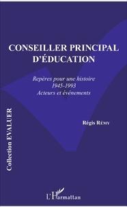 Conseiller principal d'éducation- Repères pour une histoire (1945-1993) Acteurs et événements - Régis Rémy |