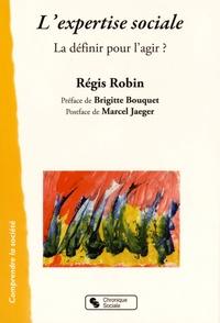 Régis Robin - L'expertise sociale - La définir pour l'agir ?.