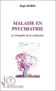 Régis Robin - Malaise en psychiatrie - Le triomphe de la confusion.