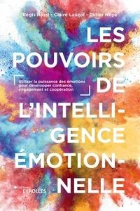 Régis Rossi et Claire Lauzol - Les pouvoirs de l'intelligence émotionnelle - Utiliser la puissance des émotions pour développer confiance, engagement et coopération.