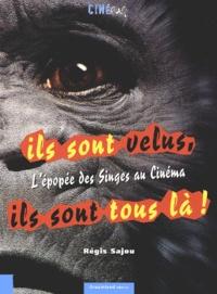 Régis Sajou - Ils sont velus, ils sont tous là ! L'épopée des singes au cinéma.