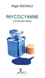 Régis Seewald - Phycocyanine - L'or bleu des cellules.
