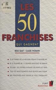 Régis Solet et Claude Thomann - Les 50 franchises qui gagnent.