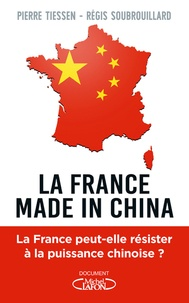 Régis Soubrouillard et Pierre Tiessen - La France made in China.