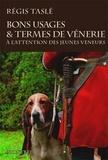 Régis Taslé - Bons usages & termes de vénerie - A l'attention des jeunes veneurs.