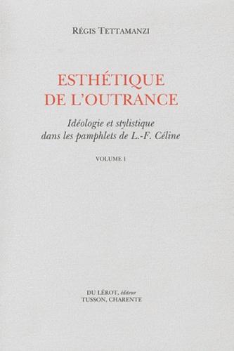 Régis Tettamanzi - Esthétique de l'outrance - Idéologie et stylistique dans les pamphlets de Céline, 2 volumes.
