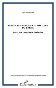 Régis Tettamanzi - Le roman français et l'histoire du Brésil - Essai sur l'exotisme littéraire.