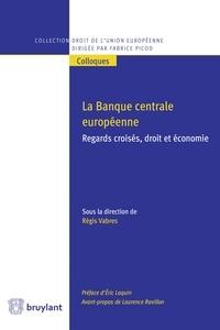 Régis Vabres - La Banque centrale européenne - Regards croisés, droit et économie.