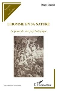 Régis Viguier - L'homme en sa nature - Le point de vue psychologique.