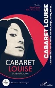 Régis Vlachos - Cabaret Louise - Louise Michel, Louise Attaque, Rimbaud, Hugo, Johnny, Mai 68.