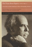 Regna Darnell et Michelle Hamilton - The Franz Boas Papers - Volume 1, Franz Boas as Public Intellectual-Theory, Ethnography, Activism.