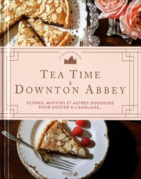 Regula Ysewijn - Tea time à Downton Abbey - Scones, muffin et autres douceurs pour goûter à l'anglaise.