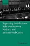 Regulating Jurisdictional Relations Between National and International Courts.