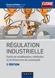 Emmanuel Godoy - Régulation industrielle - 2e éd - Outils de modélisation, méthodes et architectures de commande.